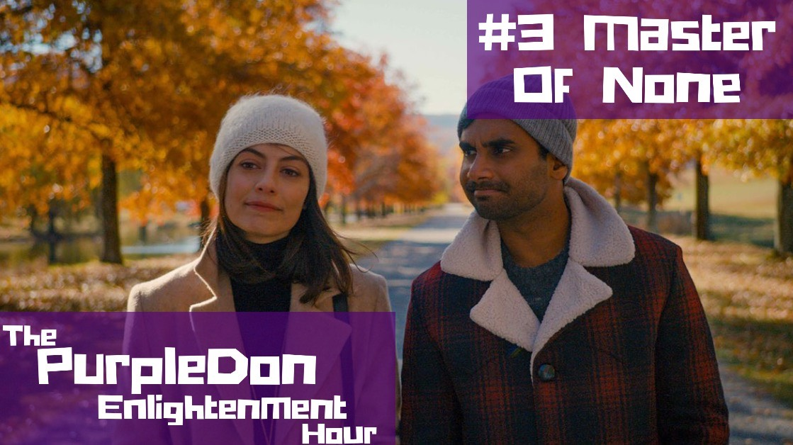 Master of None – The PurpleDon Enlightenment Hour #3 + Updates