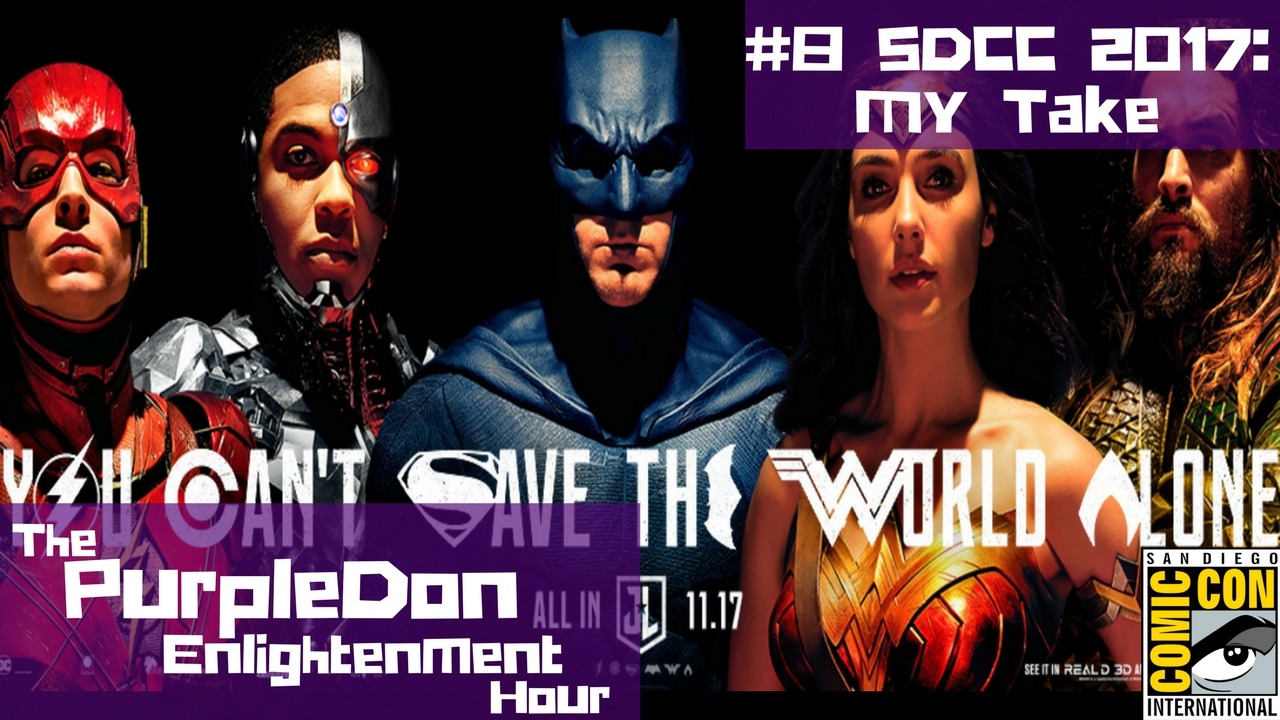 San Diego Comic Con 2017: My Take + Announcements – The PurpleDon Enlightenment Hour #8