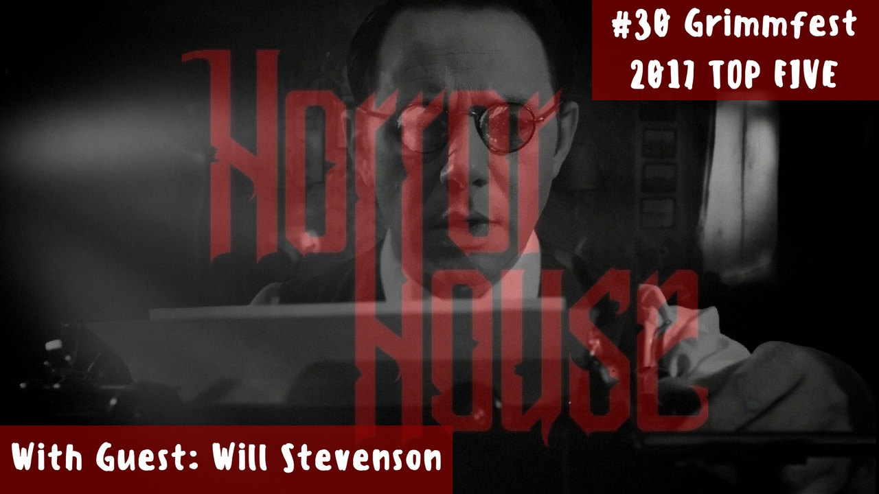 HorrorHouse Episode 30 – Grimmfest Top 5 Recap