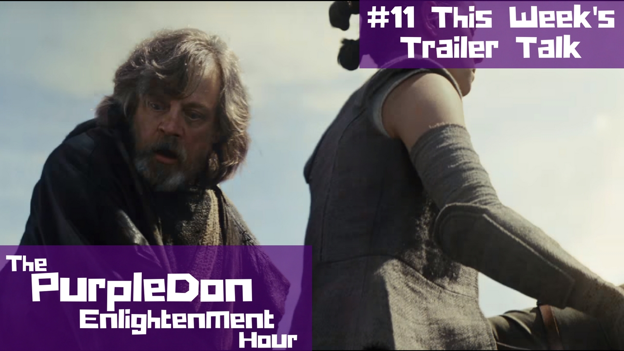 This Week's Trailer Talk (The Last Jedi, JL, New Mutants) – The PurpleDon Enlightenment Hour #11