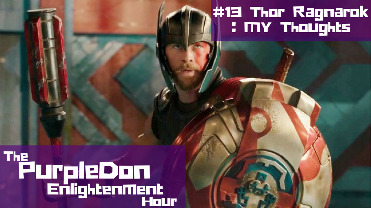 Thor Ragnarok: My Thoughts – The PurpleDon Enlightenment Hour #13
