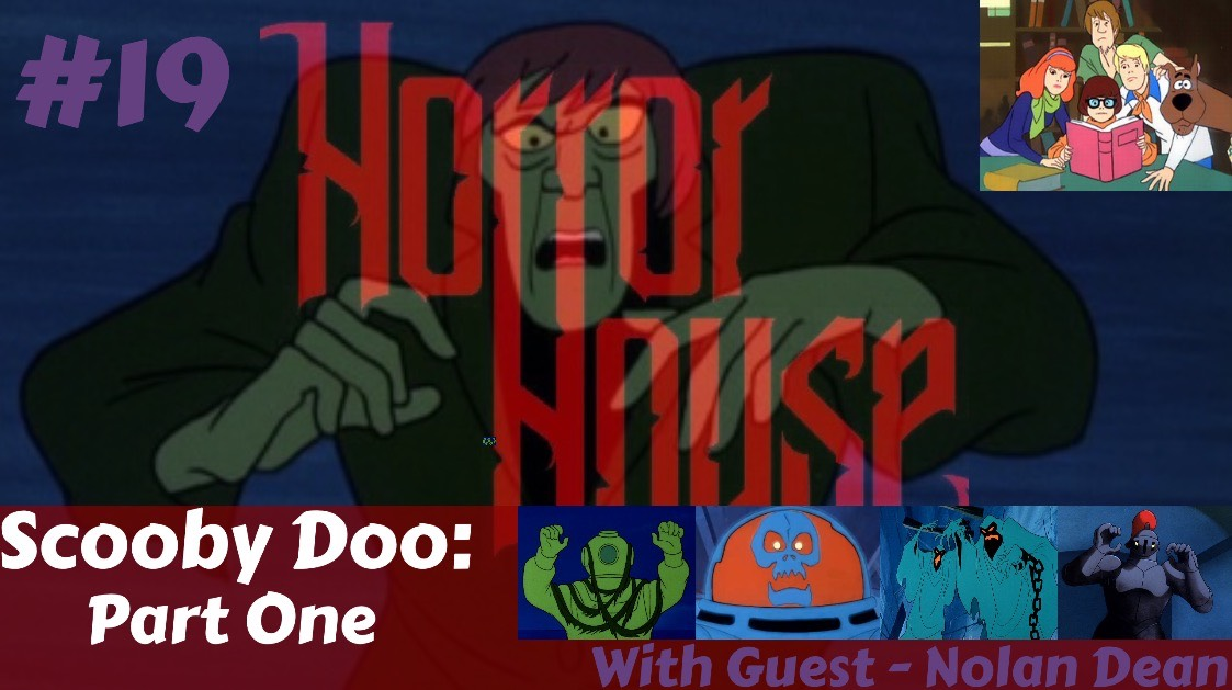 HorrorHouse Episode 19 – Scooby Doo: Part One