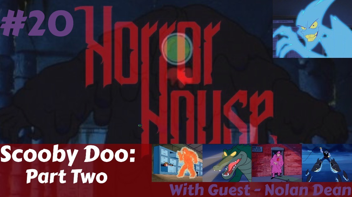 HorrorHouse Episode 20 – Scooby Doo: Part Two